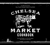 img - for The Chelsea Market Cookbook: 100 Recipes from New York's Premier Indoor Food Hall book / textbook / text book