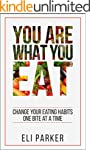 You Are What You Eat: Change Your Eat...