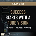 Success Starts with a Pure Vision | Kevin Elko