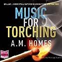 Music for Torching Hörbuch von A M Homes Gesprochen von: Penelope Rawlins
