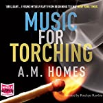 Music for Torching | A M Homes