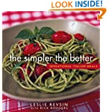 The Simpler the Better : Sensational Italian Meals