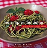 The Simpler the Better: Sensational Italian Meals (0471482323) by Revsin, Leslie