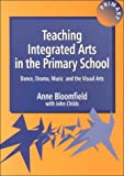 Teaching integrated arts in the primary school :  dance, drama, music and the visual arts /