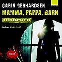 Mamma, pappa, barn (       UNABRIDGED) by Carin Gerhardsen Narrated by Katarina Ewerlöf