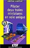 echange, troc Montfort - Piloter deux trains miniatures en voie unique (+ web) - C'est amusant et c'est...facile