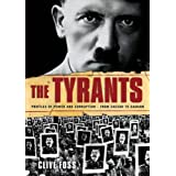 The Tyrants: The Story of Histories Most Ruthless Oppressorsby Clive Foss
