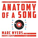 Anatomy of a Song: The Oral History of 45 Iconic Hits That Changed Rock, R&B and Pop | Marc Myers