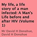 My Life, a Life Story of a Man Infected: A Man's Life Before and After HIV (Volume 1) (       UNABRIDGED) by David H. Donahue Narrated by Jeff Bower