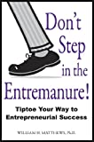 Dont Step in the Entremanure: Tiptoe Your Way to Entrepreneurial Success