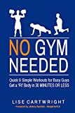 No Gym Needed - Quick & Simple Workouts for Busy Guys: Get a Fit Body in 30 Minutes or Less!