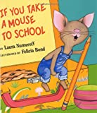 If You Take a Mouse to School (If You Give...) (0060283297) by Laura Numeroff