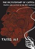The Dictatorship of Capital: Politics and Culture in the 21st Century (1844670449) by Ali, Tariq