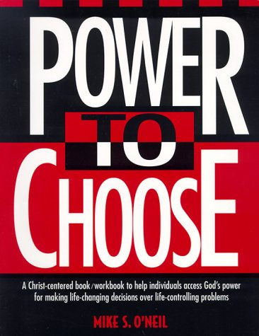 Power to Choose: Twelve Steps to Wholeness, Mike O'Neil