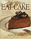 : Let Them Eat Cake: 140 Sinfully Rich Desserts-With a Fraction of the Fat