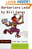 Barbarians Led by Bill Gates: Microsoft From The Inside: How The World's Richest Corporation Wields Its Power