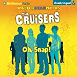 Oh, Snap!: Cruisers, Book 4 (       UNABRIDGED) by Walter Dean Myers Narrated by Kevin R. Free