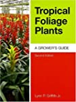 Tropical Foliage Plants: A Grower's G...