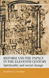 Kathleen G. Cushing Reform and the Papacy in the Eleventh Century: Spirituality and Social Change (Manchester Medieval Studies)