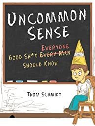 Uncommon Sense: Good Sh*t Everyone Should Know