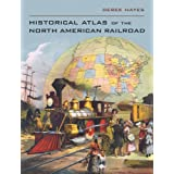 Historical Atlas of the North American Railroad ~ Derek Hayes