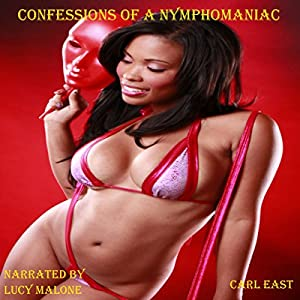 Confessions of a Nymphomaniac: The Complete Story Audiobook