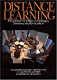 Distance Learning: Principles for Effective Design, Delivery, and Evaluation Chandra Mohan Mehrotra