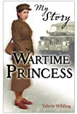 Wartime Princess (My Royal Story)