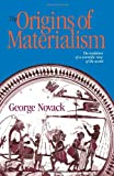 The Origins of Materialism: The Evolution of a Scientific View of the World (0873480228) by George Novack