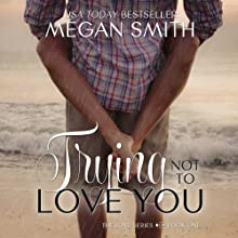Trying Not to Love You: The Love Series, Book One Audiobook by Megan Smith Narrated by Jessica Almasy