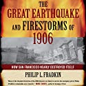 The Great Earthquake and Firestorms of 1906: How San Francisco Nearly Destroyed Itself (       UNABRIDGED) by Philip L. Fradkin Narrated by Arthur Morey