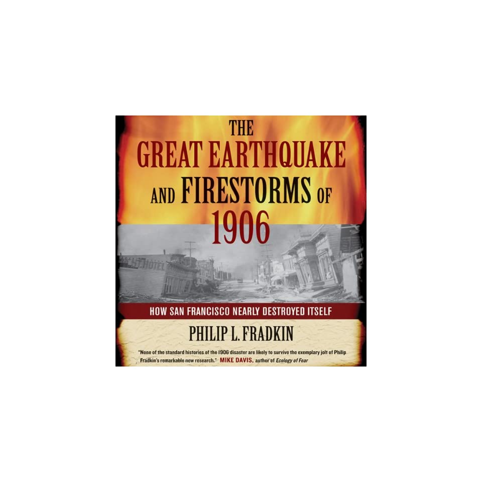 The Great Earthquake and Firestorms of 1906 How San Francisco Nearly Destroyed Itself