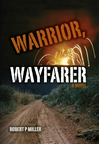 "Love, War, and God in This Kindle Nation Daily Bargain Alert! Robert Miller's Vietnam War Novel Warrior, Wayfarer – Readers Are Raving: ""Authentic and Visceral, Humorous and Suspenseful, Vivid and Evocative"" … 5.0 Stars & Now Just 99 Cents on Kindle"