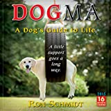 Dogma: A Dogs Guide to Life 2015 Wall Calendar