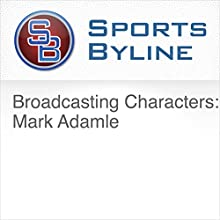 Broadcasting Characters: Mike Adamle Radio/TV Program by Ron Barr Narrated by Ron Barr, Mike Adamle