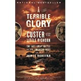 A Terrible Glory: Custer and the Little Bighorn - the Last Great Battle of the American West ~ Jim Donovan