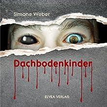 Dachbodenkinder Hörbuch von Simone Weber Gesprochen von: Anastasia Milor