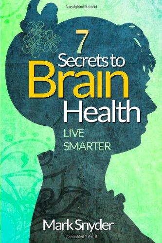 7 Secrets To Brain Health: Live Smarter