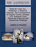 Delta Air Lines, Inc., Petitioner, v. Robert E. Coleman, Tax Commissioner of Clayton County, Georgia, U.S. Supreme Court Transcript of Record with Supporting Pleadings