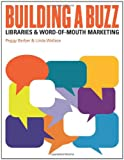 img - for Building a Buzz: Libraries and Word-of-mouth Marketing book / textbook / text book
