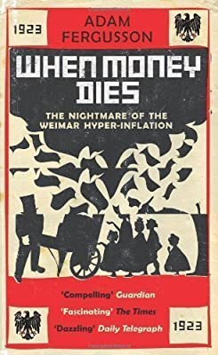 When Money Dies: The nightmare of the Weimar Hyper-Inflation by Fergusson, Adam (2010) par Adam Fergusson