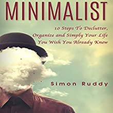 Minimalist: 10 Steps to Declutter, Organize and Simplify Your Life You Wish You Already Knew: Minimalism, Book 1 Audiobook by Simon Ruddy Narrated by David Loving