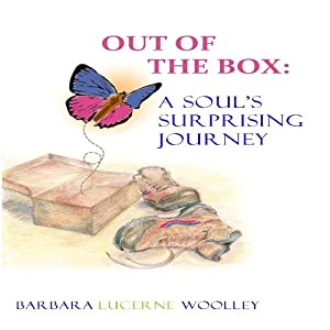 Out of the Box: A Soul's Surprising Journey | [Barbara Lucerne Woolley]