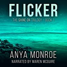 Flicker: The Shine On Trilogy, Book 1 (       UNABRIDGED) by Anya Monroe Narrated by Maren McGuire