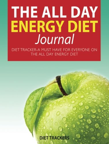The All Day Energy Diet Journal: Diet Tracker-A Must Have For Everyone On The All Day Energy Diet