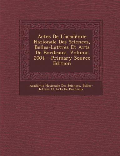 Actes de L'Academie Nationale Des Sciences, Belles-Lettres Et Arts de Bordeaux, Volume 2004
