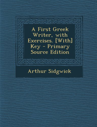 A First Greek Writer, with Exercises. [With] Key - Primary Source Edition