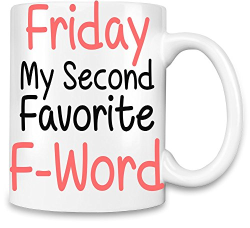 friday-my-second-favourite-f-word-slogan-unique-coffee-mug-11oz-high-quality-ceramic-cup-the-best-wa