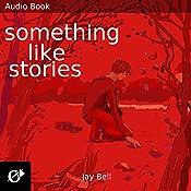Something Like Stories: Something Like..., Book 7 | Jay Bell