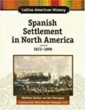 img - for Spanish Settlement in North America, 1824-1898 (Latino-American History) [Library Binding] [L] 1 Ed. Matthew Kachur, Jon Sterngass, Ph.D. Overmyer-Velazquez book / textbook / text book